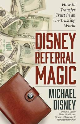Disney Referral Magic: How to Transfer Trust in an Un-Trusting World