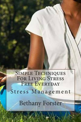 Simple Techniques for Living Stress Free Everyday: Stress Management