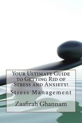 Your Ultimate Guide to Getting Rid of Stress and Anxiety!: Stress Management