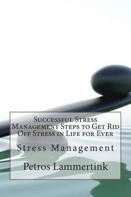 Successful Stress Management Steps to Get Rid Off Stress in Life for Ever: Stress Management