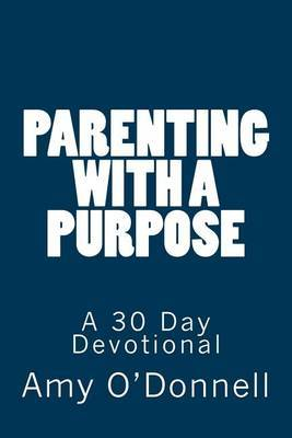 Parenting with a Purpose: A 30 Day Devotional