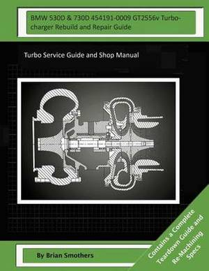 BMW 530d & 730d 454191-0009 Gt2556v Turbocharger Rebuild and Repair Guide  : Turbo Service Guide and Shop Manual