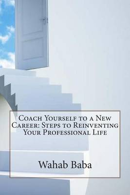 Coach Yourself to a New Career: Steps to Reinventing Your Professional Life