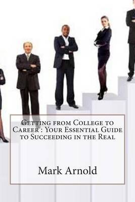Getting from College to Career: Your Essential Guide to Succeeding in the Real
