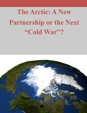 The Arctic: A New Paradigm or the Next Cold War?