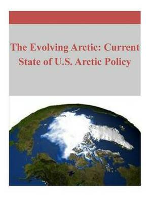 The Evolving Arctic: Current State of U.S. Arctic Policy