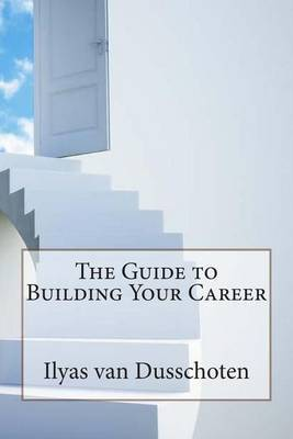 The Guide to Building Your Career
