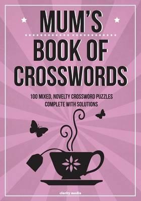 Mum's Book of Crosswords: 100 Novelty Crossword Puzzles