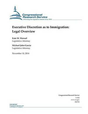 Executive Discretion as to Immigration: Legal Overview
