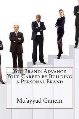 You Brand: Advance Your Career by Building a Personal Brand