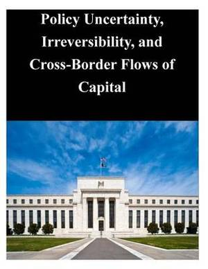 Policy Uncertainty, Irreversibility, and Cross-Border Flows of Capital