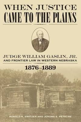 When Justice Came to the Plains: Judge William Gaslin, Jr., and Frontier Law in Western Nebraska, 1876-1889