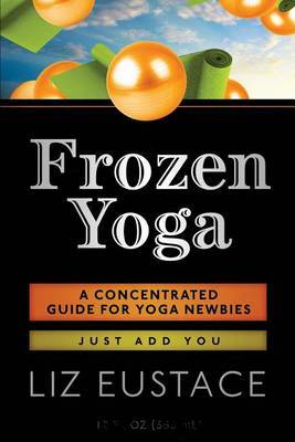 Frozen Yoga: A Concentrated Guide for Yoga Newbies