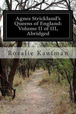 Agnes Strickland's Queens of England: Volume II of III, Abridged