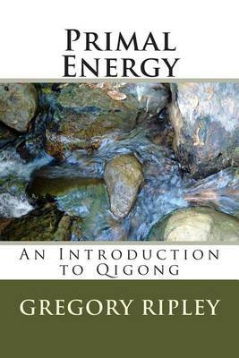 Primal Energy: An Introduction to Qigong