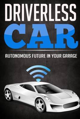 Driverless Car: Autonomous Future in Your Garage