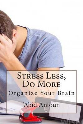 Stress Less, Do More: Organize Your Brain