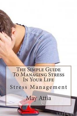 The Simple Guide to Managing Stress in Your Life: Stress Management