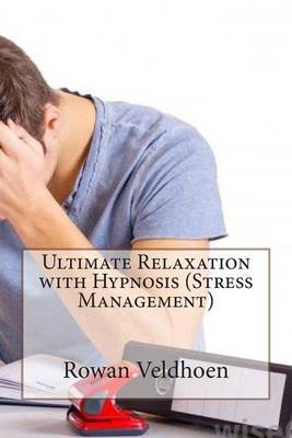 Ultimate Relaxation with Hypnosis (Stress Management)