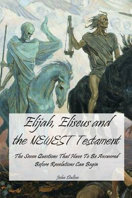 Elijah, Eliseus and the Newest Testament: The Seven Things That Have to Happen Before Revelations Can Begin