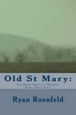 Old St Mary: Steamboat Days in a Missouri River Ghost Town