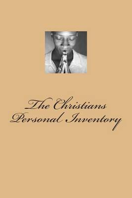 The Christians Personal Inventory: The Crucified and Resurrected Method of Living the Recovered Life