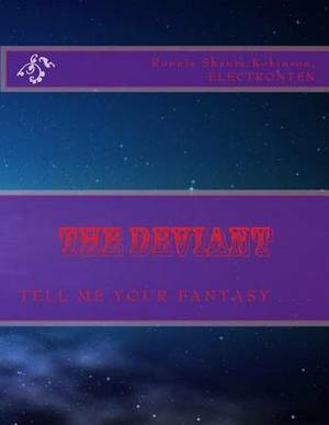 The Deviant: T E L L M E y O U R F A N T A S y . . .