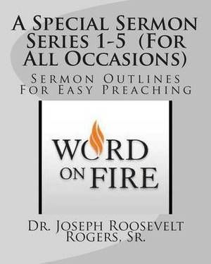 A Special Sermon Series 1-5 (for All Occasions): Sermon Outlines for Easy Preaching
