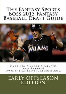 The Fantasy Sports Boss 2015 Fantasy Baseball Draft Guide: Over 600 Player Analyzed and Ranked
