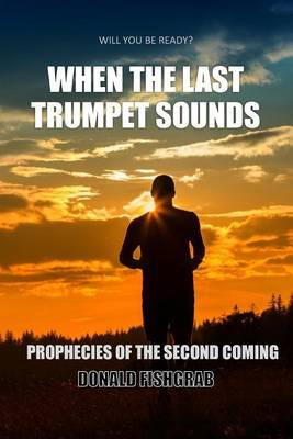 When the Last Trumpet Sounds: Prophecies of the Second Coming