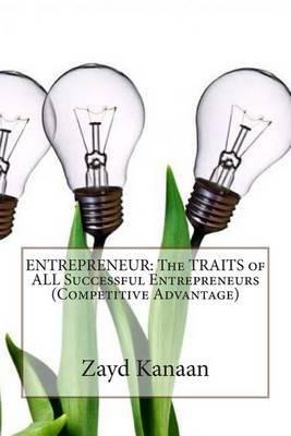 Entrepreneur: The Traits of All Successful Entrepreneurs (Competitive Advantage)