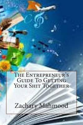 The Entrepreneur's Guide to Getting Your Shit Together