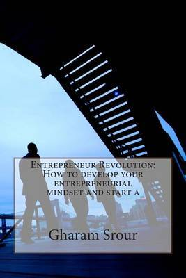 Entrepreneur Revolution: How to Develop Your Entrepreneurial Mindset and Start a