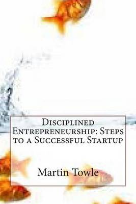Disciplined Entrepreneurship: Steps to a Successful Startup