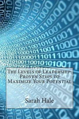 The Levels of Leadership: Proven Steps to Maximize Your Potential
