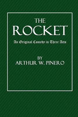 The Rocket: An Original Comedy in Three Acts
