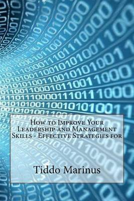 How to Improve Your Leadership and Management Skills - Effective Strategies for