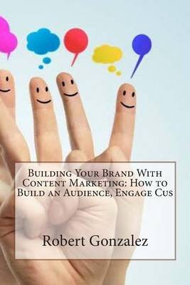 Building Your Brand with Content Marketing: How to Build an Audience