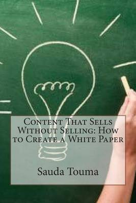 Content That Sells Without Selling: How to Create a White Paper