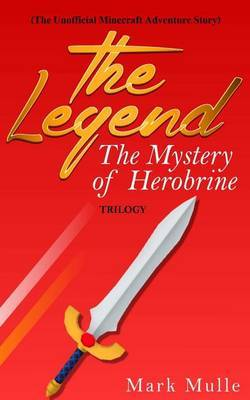 The Legend: The Mystery of Herobrine Trilogy (the Unofficial Minecraft Adventure Story)