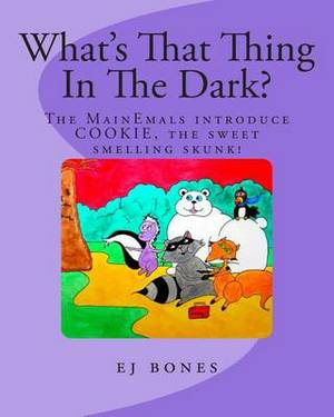 What's That Thing in the Dark?: The Mainemals Introduce Cookie, the Sweet Smelling Skunk