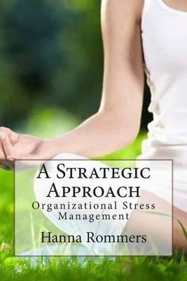 A Strategic Approach: Organizational Stress Management