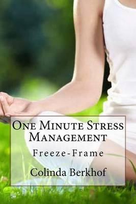 One Minute Stress Management: Freeze-Frame