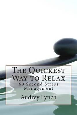 The Quickest Way to Relax: 60 Second Stress Management