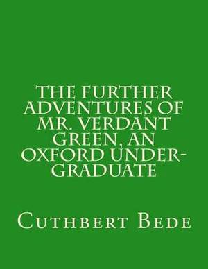 The Further Adventures of Mr. Verdant Green, an Oxford Under-Graduate