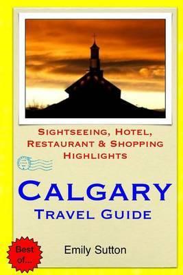 Calgary Travel Guide: Sightseeing, Hotel, Restaurant & Shopping Highlights