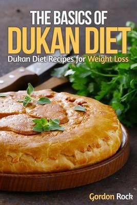The Basics of Dukan Diet: Dukan Diet Recipes for Weight Loss