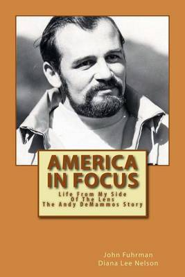 America in Focus: Life from My Side of the Lens - The Andy Demammos Story
