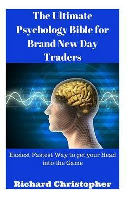 The Ultimate Psychology Bible for Brand New Day Traders