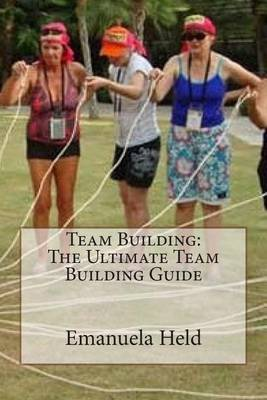 Team Building: The Ultimate Team Building Guide